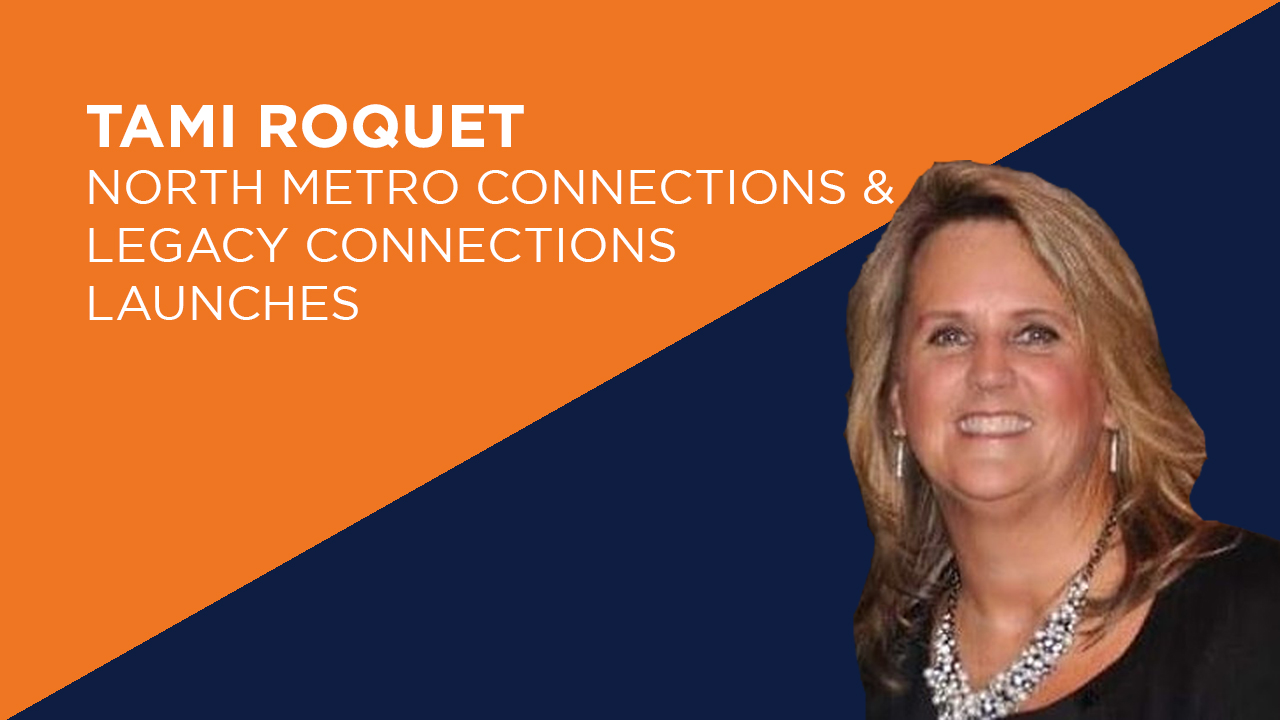 Tami Roquet | North Metro Connections & Legacy Connections Launches